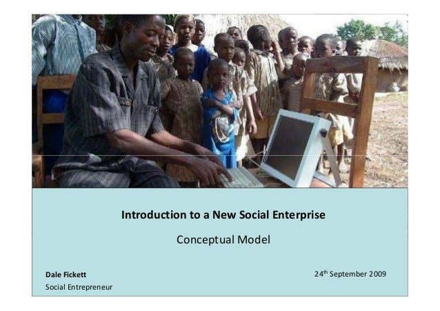 Introduction to a New Social Enterprise                                Conceptual ModelDale Fickett                       ...