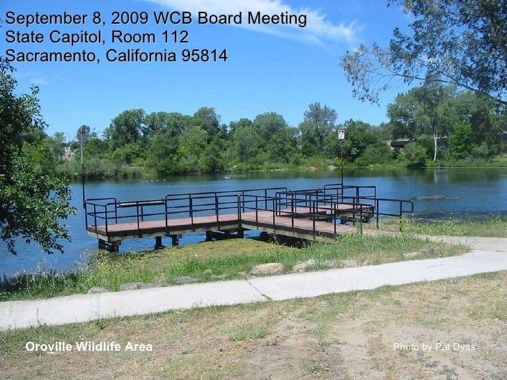 September 8, 2009 WCB Board Meeting State Capitol, Room 112 Sacramento, California 95814 Oroville Wildlife Area Photo by P...