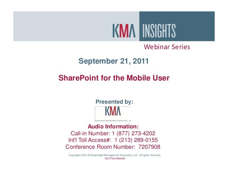 Webinar Series         September 21, 2011SharePoint for the Mobile User                       Presented by:             Au...