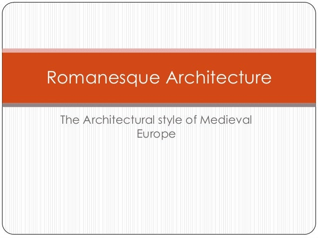 Romanesque Architecture The Architectural style of Medieval              Europe