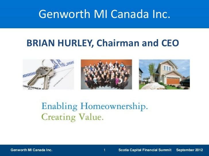 Genworth MI Canada Inc.        BRIAN HURLEY, Chairman and CEOGenworth MI Canada Inc.   1   Scotia Capital Financial Summit...