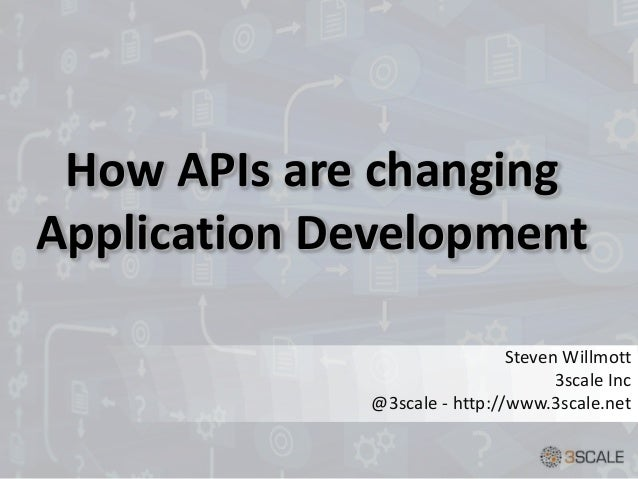 How APIs are changing Application Development Steven Willmott 3scale Inc @3scale - http://www.3scale.net