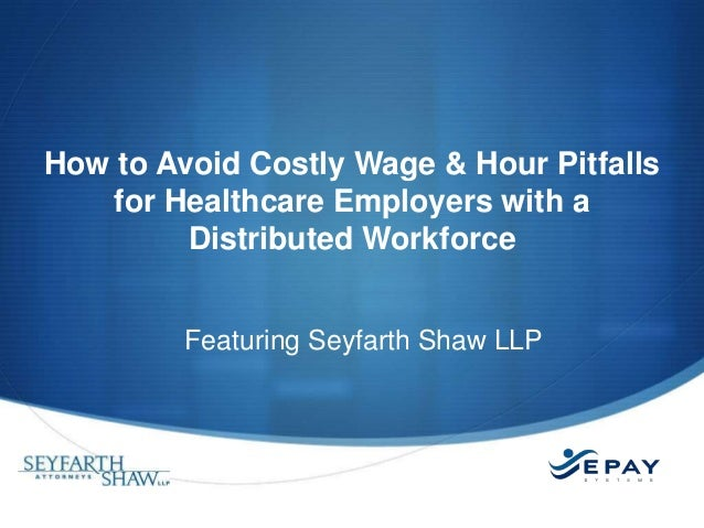 How to Avoid Costly Wage & Hour Pitfalls for Healthcare Employers with a Distributed Workforce Featuring Seyfarth Shaw LLP