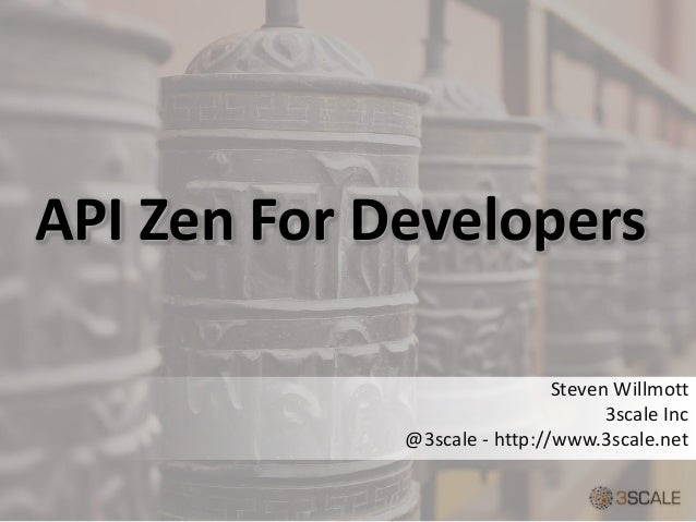API Zen For Developers  Steven Willmott  3scale Inc  @3scale - http://www.3scale.net