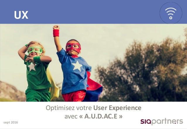 UX sept 2016 Optimisez votre User Experience avec « A.U.D.AC.E »