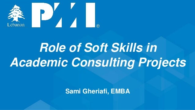 Role of Soft Skills in Academic Consulting Projects Sami Gheriafi, EMBA