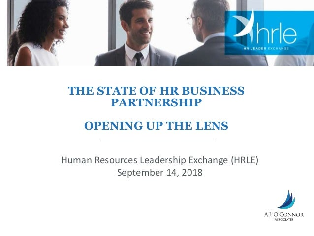 THE STATE OF HR BUSINESS PARTNERSHIP OPENING UP THE LENS Human Resources Leadership Exchange (HRLE) September 14, 2018