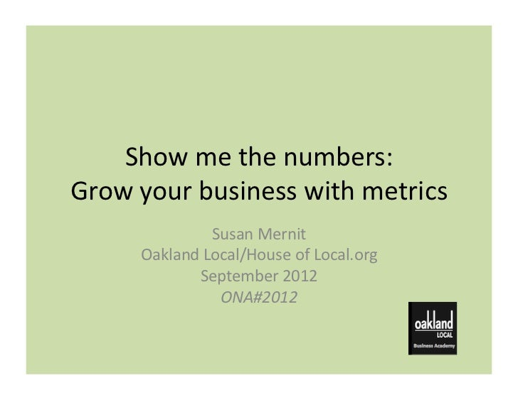 Show me the numbers: Grow your business with metrics                     Susan Mernit          Oak...