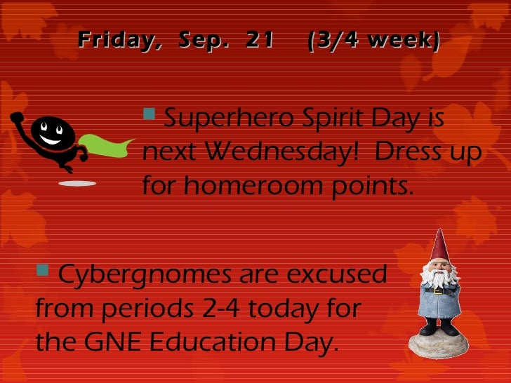 Friday, Sep. 21   (3/4 week)         Superhero Spirit Day is        next Wednesday! Dress up        for homeroom points....