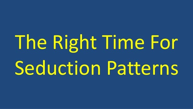 The Right Time For  Seduction Patterns