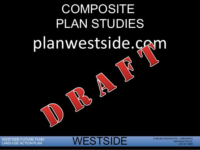 THADANI ARCHITECTS + URBANISTS WASHINGTON DC 202 321 8655WESTSIDEWESTSIDE FUTURE FUND LAND-USE ACTION PLAN COMPOSITE PLAN ...