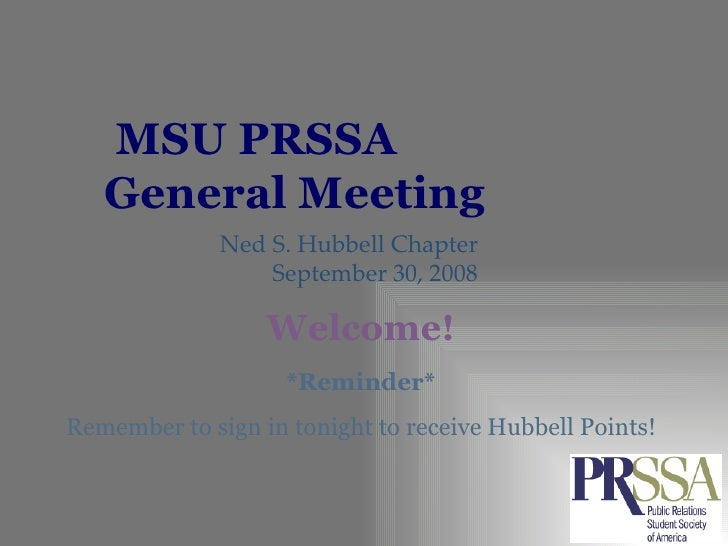 MSU PRSSA  General Meeting Ned S. Hubbell Chapter September 30, 2008 *Reminder* Remember to sign in tonight to receive Hub...