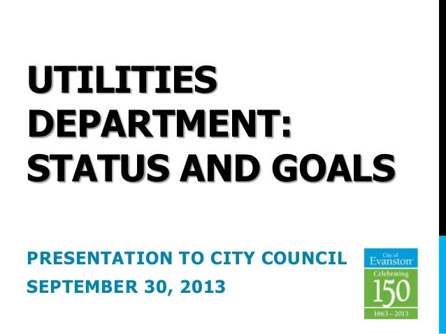 UTILITIES DEPARTMENT: STATUS AND GOALS PRESENTATION TO CITY COUNCIL SEPTEMBER 30, 2013