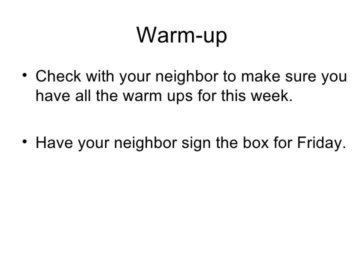 Warm-up <ul><li>Check with your neighbor to make sure you have all the warm ups for this week. </li></ul><ul><li>Have your...
