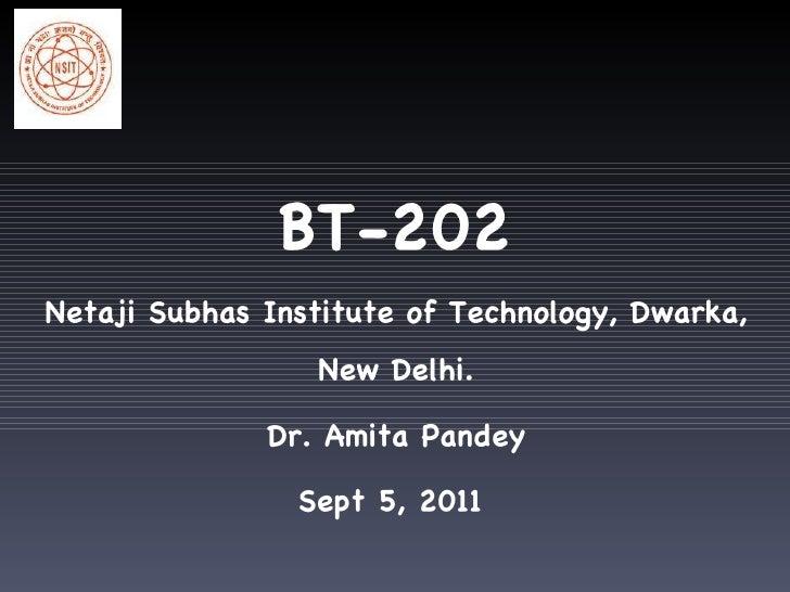 BT-202 Netaji Subhas Institute of Technology, Dwarka, New Delhi. Dr. Amita Pandey Sept 5, 2011