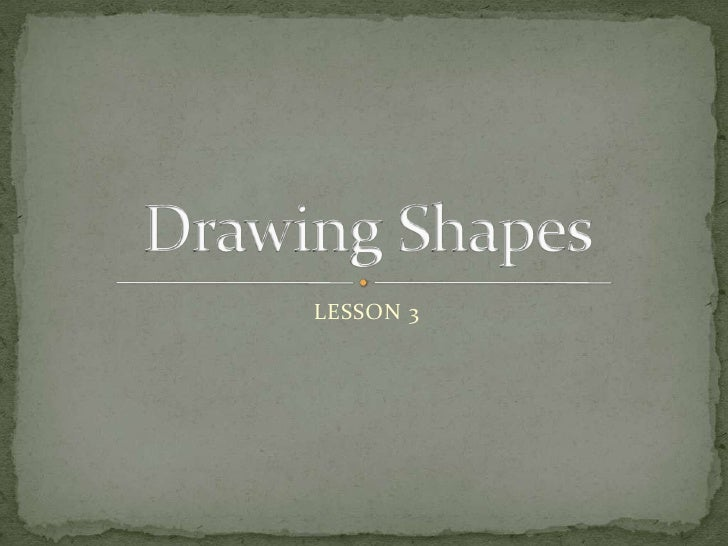 LESSON 3<br />Drawing Shapes<br />