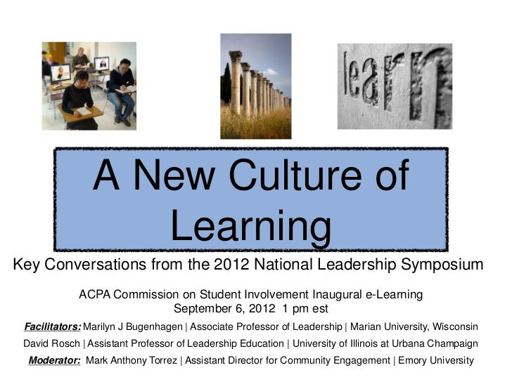 A New Culture of                   LearningKey Conversations from the 2012 National Leadership Symposium             ACPA ...