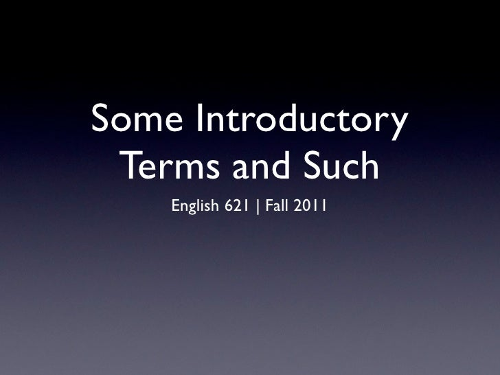 Some Introductory Terms and Such    English 621 | Fall 2011