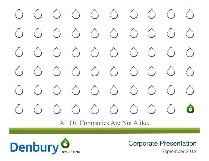 All Oil Companies Are Not Alike.                        Corporate PresentationNYSE: DNR                           May/June...