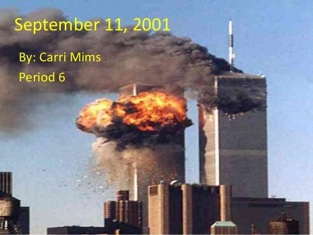 September 11, 2001By: Carri MimsPeriod 6