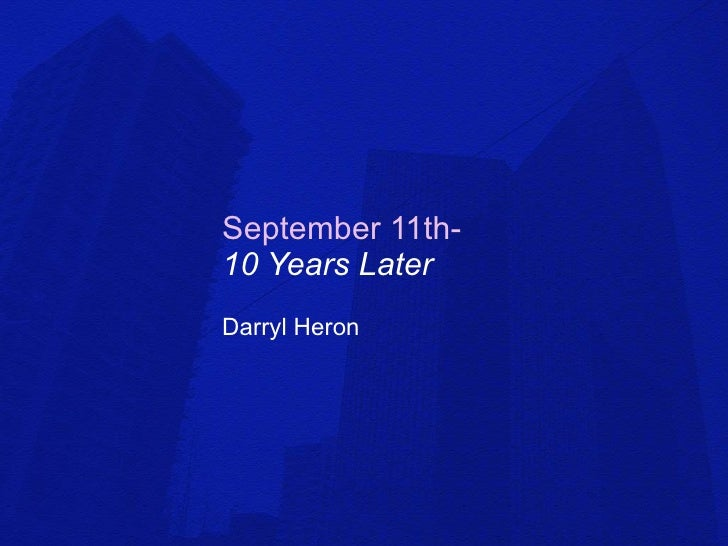 September 11th-   10 Years Later Darryl Heron