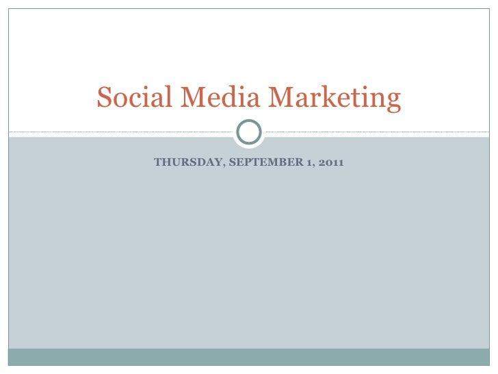 THURSDAY, SEPTEMBER 1, 2011 Social Media Marketing