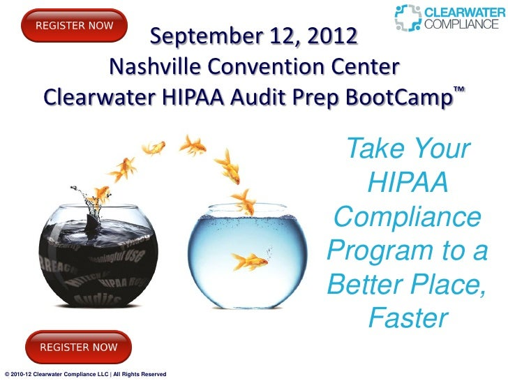 September 12, 2012                   Nashville Convention Center             Clearwater HIPAA Audit Prep BootCamp™        ...