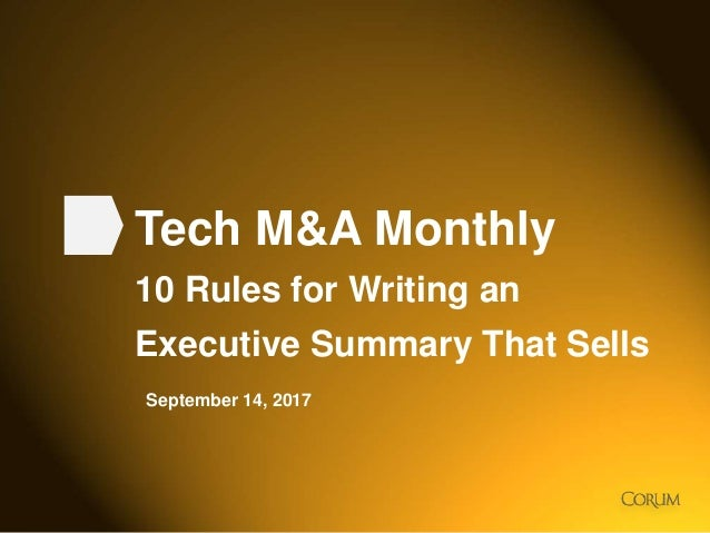 1 Tech M&A Monthly 10 Rules for Writing an Executive Summary That Sells September 14, 2017