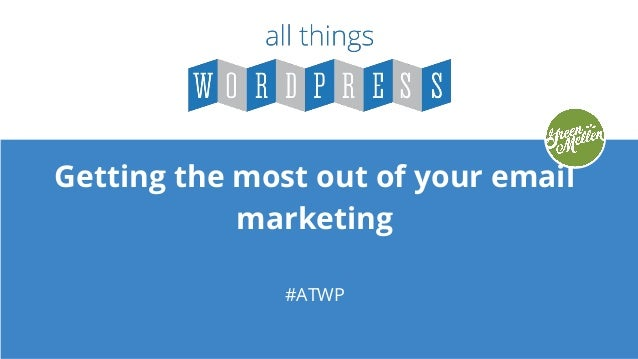 Getting the most out of your email marketing #ATWP
