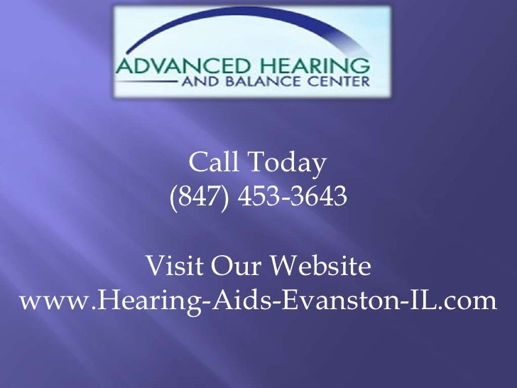 Call Today<br />(847) 453-3643<br />Visit Our Website<br />www.Hearing-Aids-Evanston-IL.com<br />