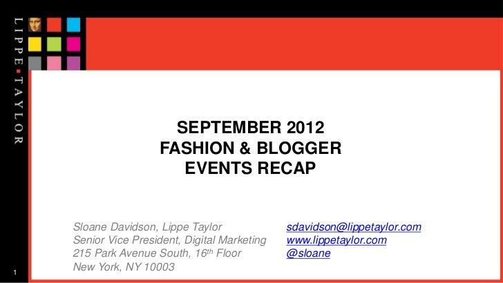 SEPTEMBER 2012                      FASHION & BLOGGER                         EVENTS RECAP    Sloane Davidson, Lippe Taylo...