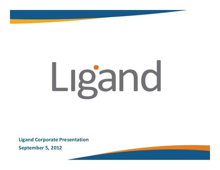LigandCorporatePresentationSeptember5,2012