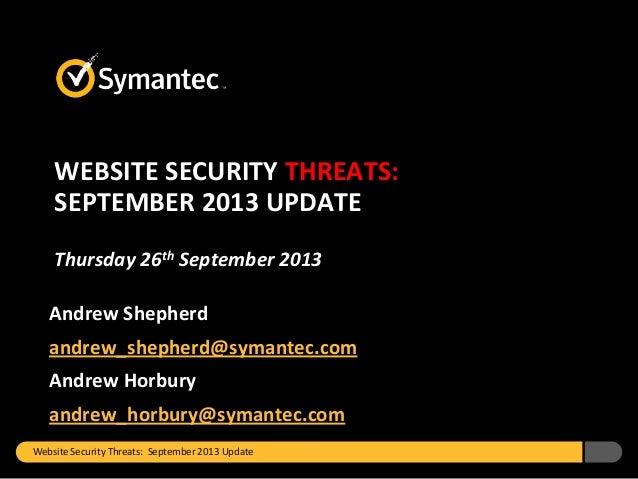 Website Security Threats: September 2013 Update WEBSITE SECURITY THREATS: SEPTEMBER 2013 UPDATE Thursday 26th September 20...