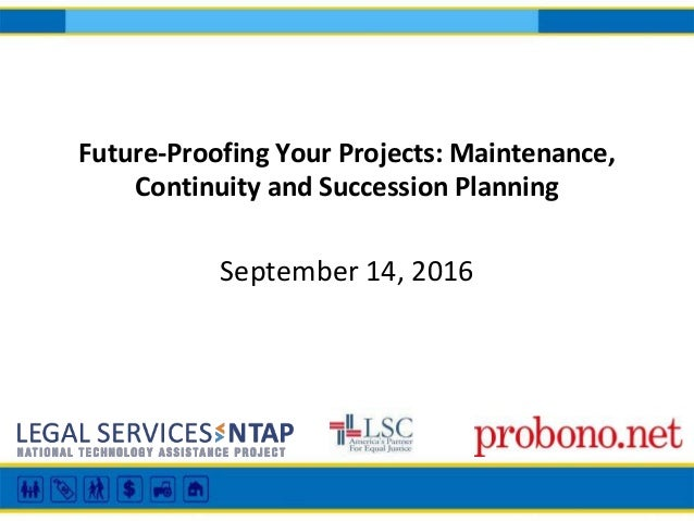 Future-Proofing Your Projects: Maintenance, Continuity and Succession Planning September 14, 2016