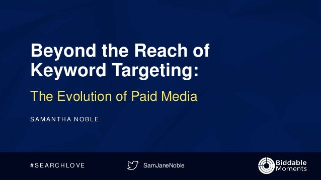 SamJaneNoble Beyond the Reach of Keyword Targeting: The Evolution of Paid Media S A M A N T H A N O B L E # S E A R C H L ...