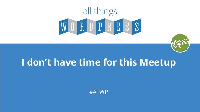 I don't have time for this Meetup #ATWP