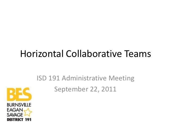 Horizontal Collaborative Teams   ISD 191 Administrative Meeting         September 22, 2011