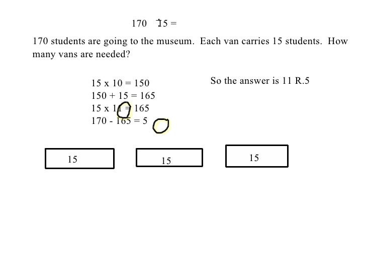 170 students are going to the museum.  Each van carries 15 students.  How many vans are needed? 15 x 10 = 150 150 + 15 = 1...