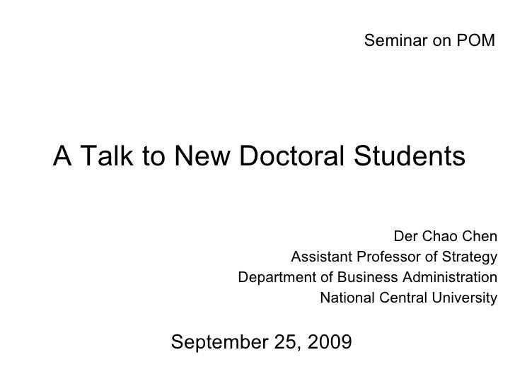 A Talk to New Doctoral Students Der Chao Chen Assistant Professor of Strategy Department of Business Administration Nation...