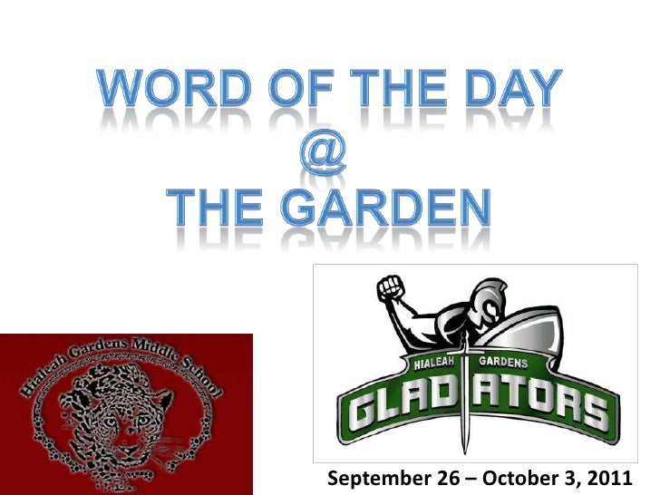 Word of the Day<br />@ <br />The Garden<br />September 26 – October 3, 2011 <br />