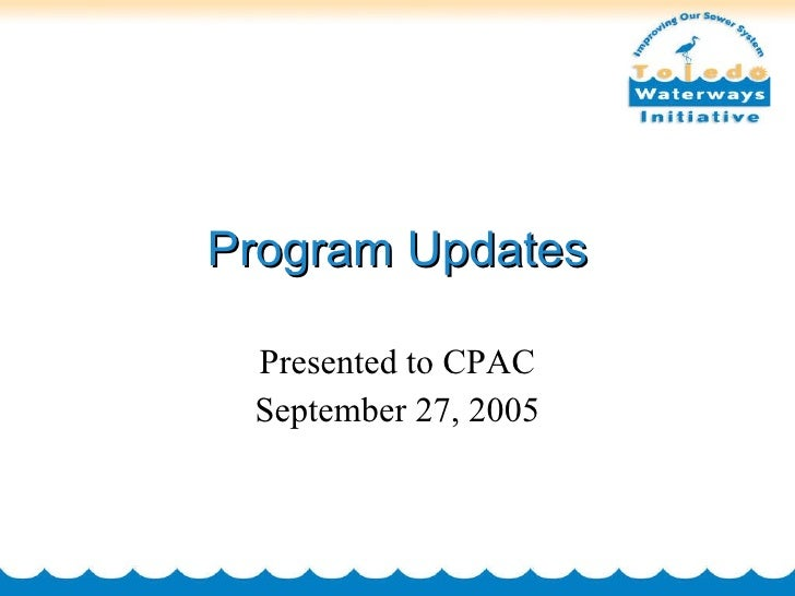 Program Updates Presented to CPAC September 27, 2005