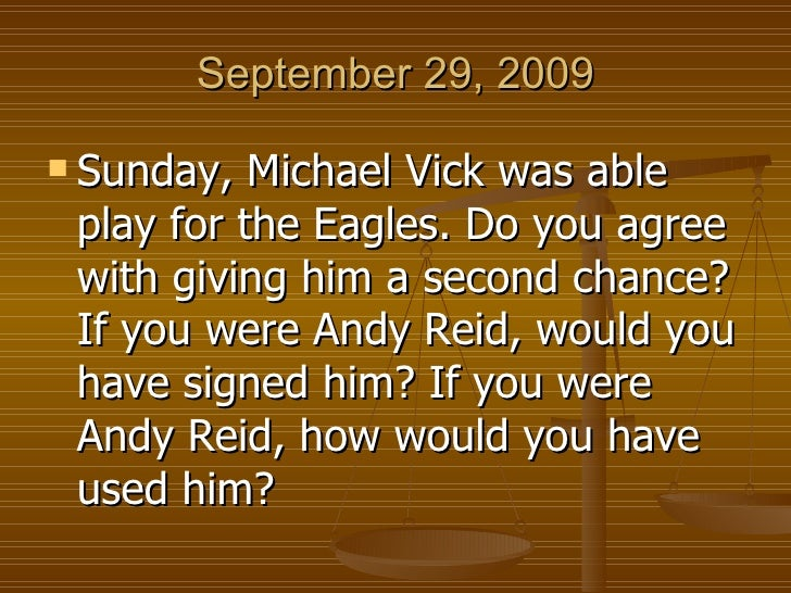 September 29, 2009 <ul><li>Sunday, Michael Vick was able play for the Eagles. Do you agree with giving him a second chance...