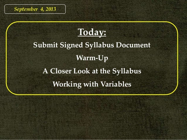 September 4, 2013 Today: Submit Signed Syllabus Document Warm-Up A Closer Look at the Syllabus Working with Variables