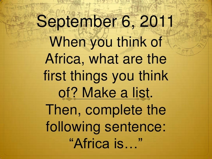 September 6, 2011<br />When you think of Africa, what are the first things you think of? Make a list. Then, complete the f...