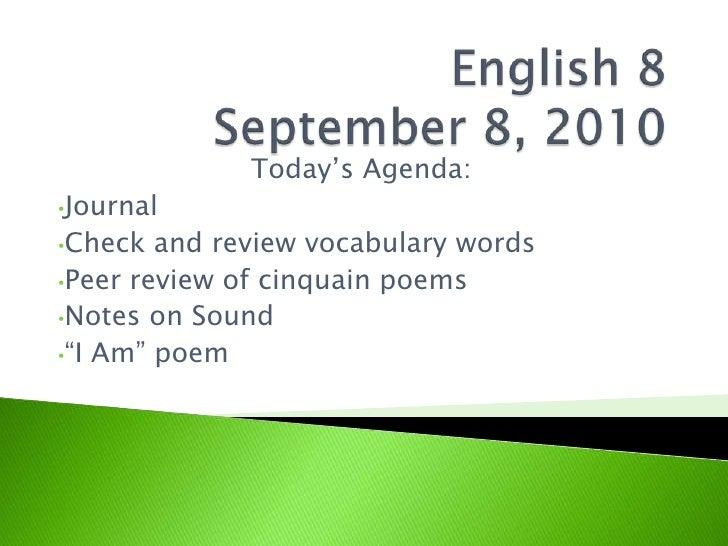 English 8September 8, 2010<br />Today's Agenda:<br /><ul><li>Journal