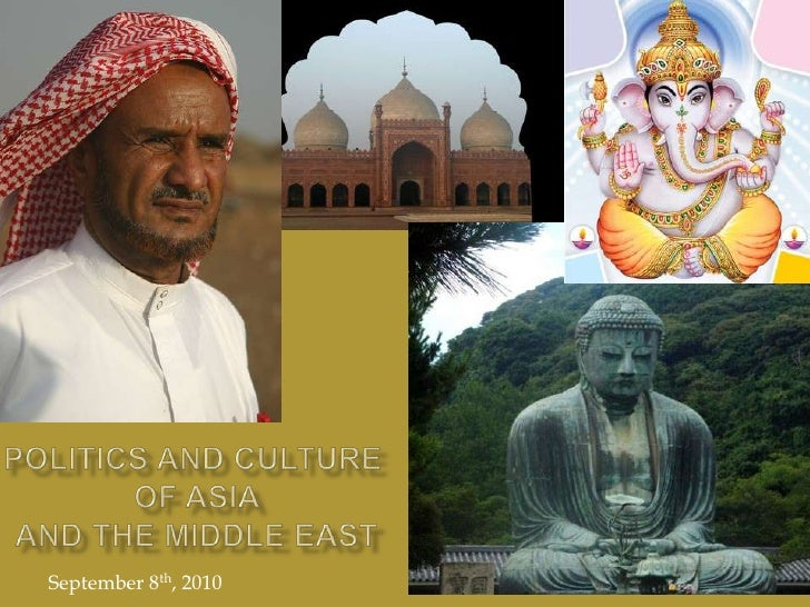 Politics and Culture of Asia and the Middle East<br />September 8th, 2010<br />