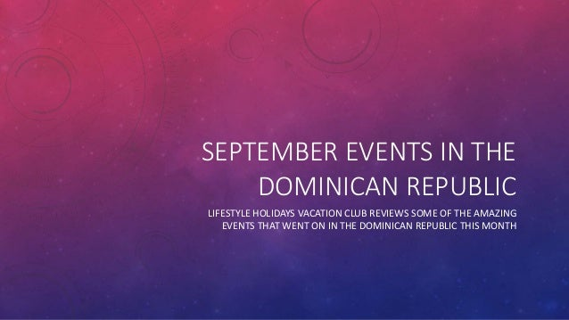 SEPTEMBER EVENTS IN THE  DOMINICAN REPUBLIC  LIFESTYLE HOLIDAYS VACATION CLUB REVIEWS SOME OF THE AMAZING  EVENTS THAT WEN...