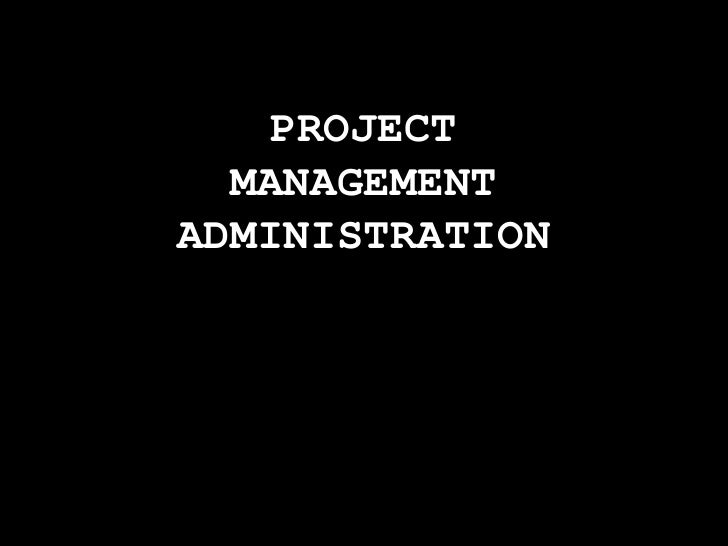 PROJECT MANAGEMENT ADMINISTRATION