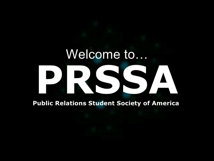 PRSSA Welcome to… Public Relations Student Society of America
