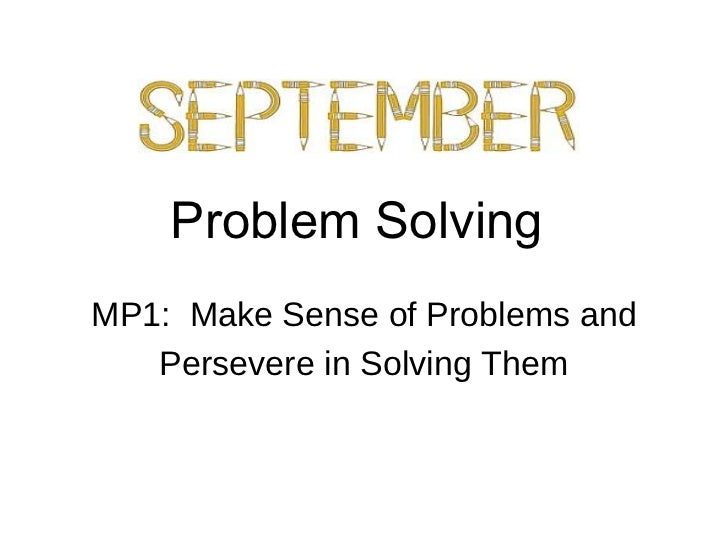 Problem SolvingMP1: Make Sense of Problems and   Persevere in Solving Them